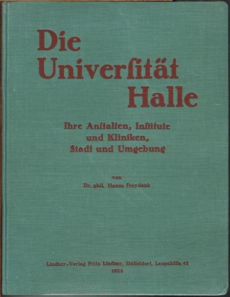 Hanns Freydank: Die Universität Halle. Ihre Anstalten, Institute und Kliniken, Stadt und Umgebung.