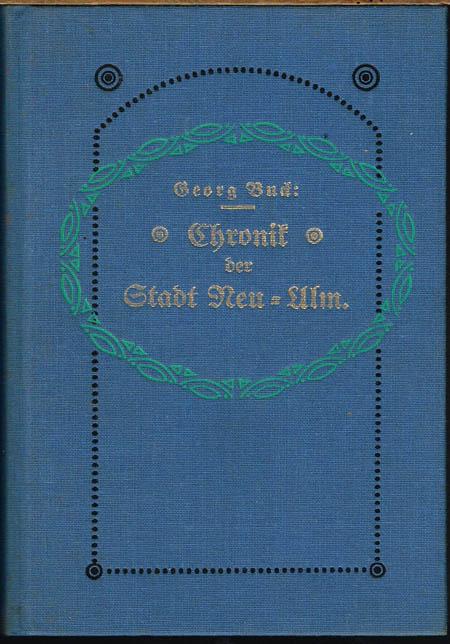 Georg Buck: Chronik der Stadt Neu-Ulm. Mit einem Register ergänzter Neudruck der Ausgabe von 1911/13. Herausgegeben von der Stadt Neu-Ulm.