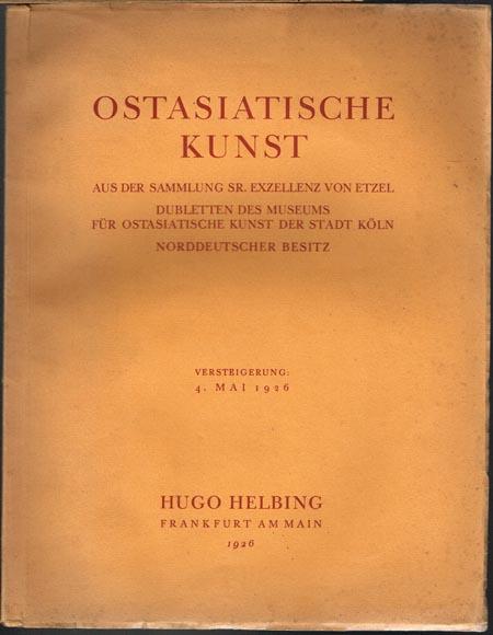 Ostasiatische Kunst. Aus der Sammlung Sr. Exzellenz von Etzel. Dubletten des Museums für Ostasiatische Kunst der Stadt Köln. Norddeutscher Besitz. Versteigerung: 4. Mai 1926.