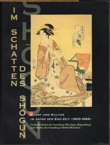 Im Schatten des Shogun. Kunst und Kultur im Japan der Edo-Zeit (1603-1868). Farbholzschnitte der Sammlung Winzinger (Regensburg) und Objekte der Sammlung Siebold (München).