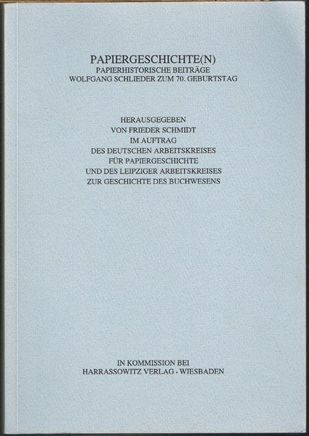 Papiergeschichte(n). Papierhistorische Beiträge. Wolfgang Schlieder zum 70. Geburtstag.