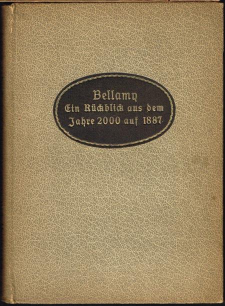 Edward Bellamy: Ein Rückblick aus dem Jahre 2000 auf 1887. Übersetzung nach der amerikanischen Originalausgabe herausgegeben von Georg von Gizycki.