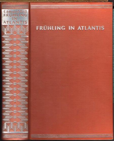 Edmund Kiß: Frühling in Atlantis. Roman aus der Blütezeit des Reiches Atlantis.