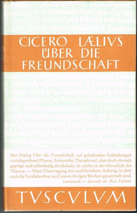 Marcus Tullius Cicero: Laelius De Amicitia - Laelius - Über die Freundschaft. Lateinisch-Deutsch ed. Max Faltner.