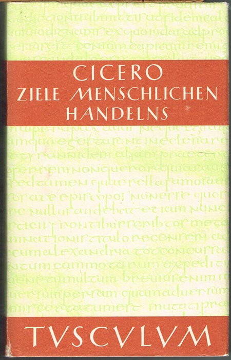 Marcus Tullius Cicero. Über die Ziele des menschlichen Handelns. Herausgegeben, übersetzt und kommentiert von Olof Gigon und Laila Straume-Zimmermann.