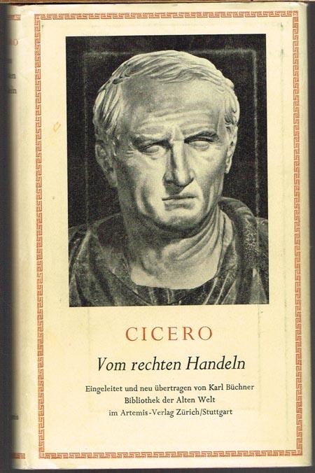 Marcus Tullius Cicero. Vom rechten Handeln. Eingeleitet und neu übersetzt von Karl Büchner.