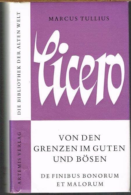 Marcus Tullius Cicero. Von den Grenzen im Guten und Bösen. Lateinisch und deutsch. Eingeleitet und übertragen von Karl Atzert.