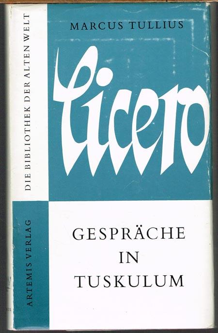 Walter Rüegg (Hrsg.): Marcus Tullius Cicero. Gespräche in Tuskulum. Eingeleitet und neu übertragen von Karl Büchner.