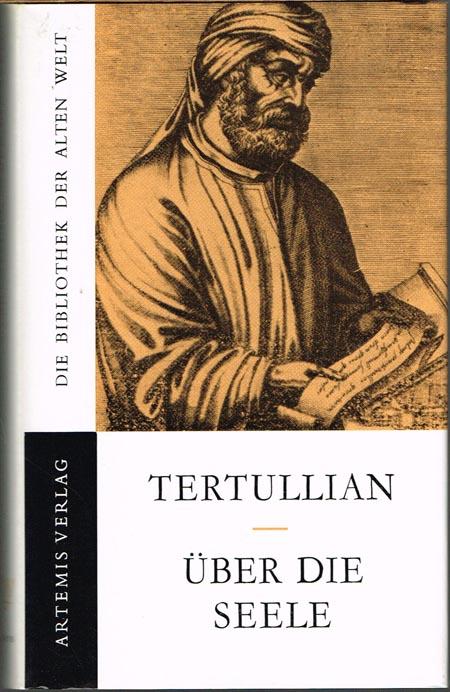 Tertullian. Über die Seele. Das Zeugnis der Seele. Vom Ursprung der Seele. Eingeleitet, übersetzt und erläutert von Jan H. Waszink. Werke des Q. Septimius Florens Tertullianus Band I.