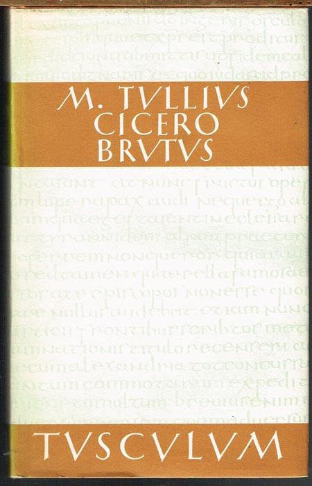 Marcus Tullius Cicero: Brutus. Lateinisch-Deutsch ed. Bernhard Kytzler.