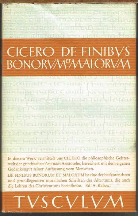 Marcus Tullius Cicero: De Finibus Bonorum et Malorum. Das höchste Gut und das schlimmste Übel. Lateinisch und deutsch herausgegeben von Alexander Kabza.