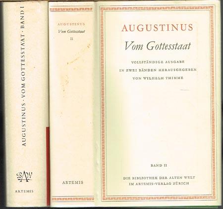 Aurelius Augustinus. Vom Gottesstaat. Zwei Bände. Vollständige Ausgabe eingeleitet und übertragen von Wilhelm Thimme.