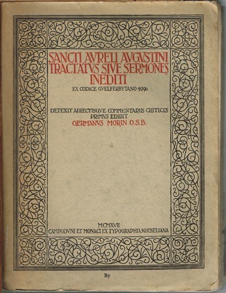 Sancti Aureli Augustini tractatus siue sermones inediti. Ex Codice Guelferbytano 4096. Detexit adiectisque commentariis criticis primus edidit. Germanus Morin O.S.B.