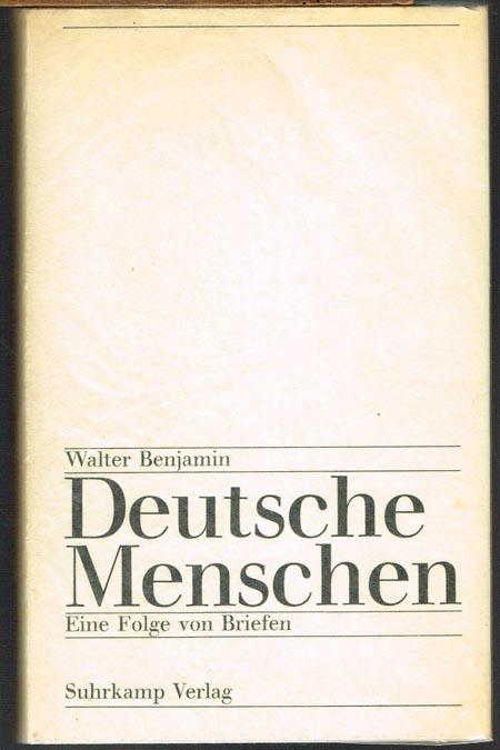 Walter Benjamin: Deutsche Menschen. Eine Folge von Briefen ausgewählt und eingeleitet von Walter Benjamin. Nachwort von Theodor W. Adorno.