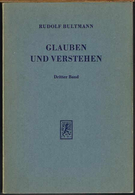 Rudolf Bultmann: Glauben und Verstehen. Gesammelte Aufsätze. Dritter Band.