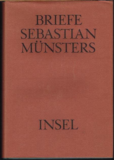 Briefe Sebastian Münsters. Lateinisch und Deutsch. Herausgegeben und übersetzt (sowie mit Vorwort und Anmerkungen) von Karl Heinz Burmeister.