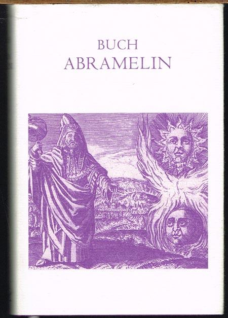 Buch Abramelin das ist Die egyptischen großen Offenbarungen oder des Abraham von Worms Buch der wahren Praktik in der uralten Göttlichen Magie. Erste vollständige, kritisch überarbeitete Ausgabe.