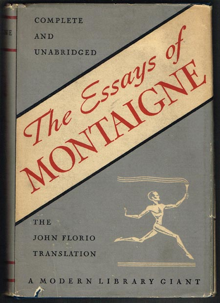 The Essayes of Montaigne. Complete and unabridged. John Florio's Translation. Introduction by J. I. M. Stewart.