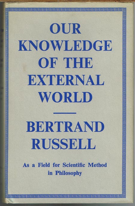 Bertrand Russell: Our Knowledge of the External World. As a Field for Scientific Method in Philosophy.