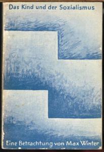 Max Winter: Das Kind und der Sozialismus. Eine Betrachtung.
