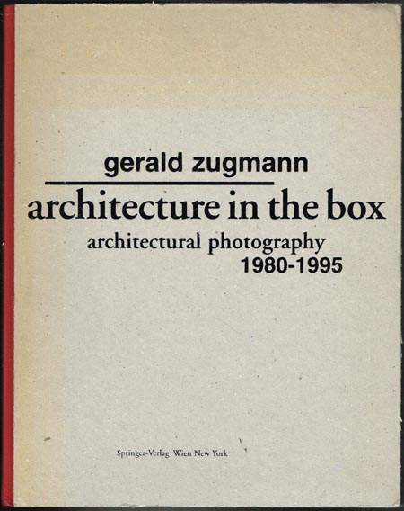 Gerald Zugmann: Architecture in the box. Architectural photography 1980-1995. Preface by Carl G. Lewis and Peter Noever. Essay by Carl Pruscha.