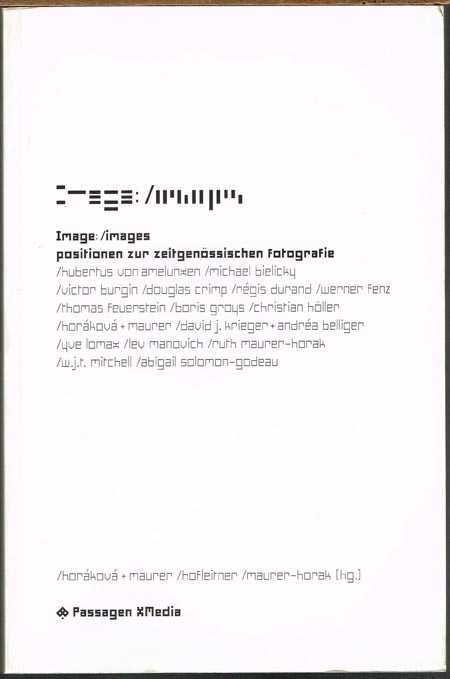 Tamara Horáková + Ewald Maurer, Johanna Hofleitner, Ruth Maurer-Horak (Hrsg.): Image: /images. Positionen zur zeitgenössischen Fotografie.