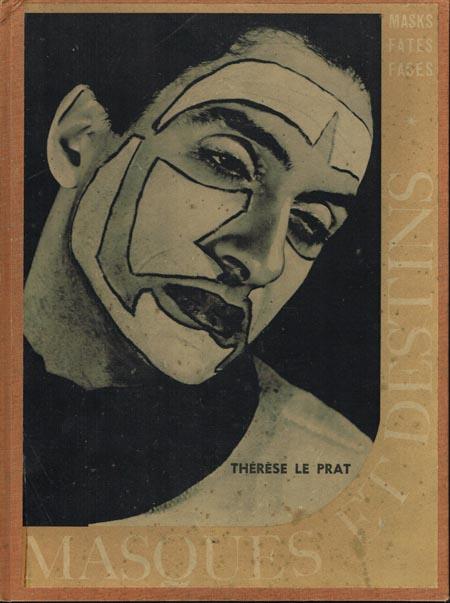 Thérése Le Prat: Masques et Destins. Masks fates faces.