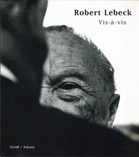 Robert Lebeck. Vis-à-vis. Herausgegeben von Tete Böttger. Vorwort von Hans-Michael Koetzle.
