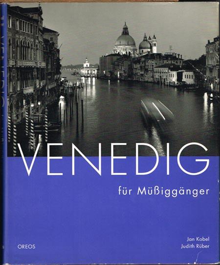 Judith Rüber: Venedig für Müßiggänger. Fotos Jan Kobel.