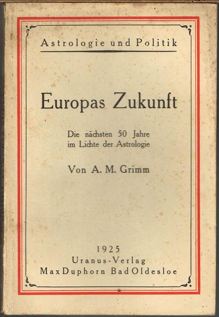 A. M. Grimm: Europas Zukunft. Die nächsten 50 Jahre im Lichte der Astrologie.