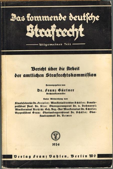 Das kommende deutsche Strafrecht. Allgemeiner Teil. Bericht über die Arbeit der amtlichen Strafrechtskommission. Herausgegeben von Franz Gürtner.