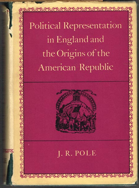 J. R. Pole: Political representation in England and the origins of the American Republic.
