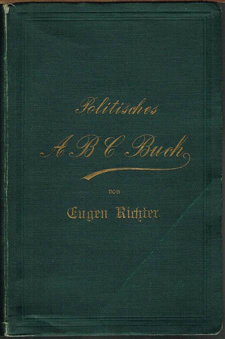 Eugen Richter: Politisches ABC-Buch. Ein Lexikon palamentarischer Zeit- und Streitfragen. Siebenter vollständig umgearbeiteter und erweiterter Jahrgang 1892.