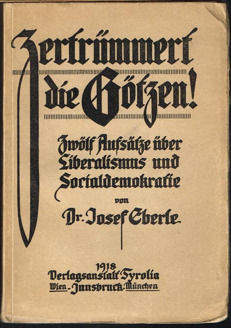 Josef Eberle: Zertrümmert die Götzen! Zwölf Aufsätze über Liberalismus und Sozialdemokratie.