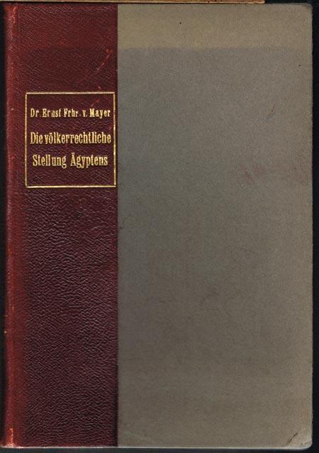 Ernst Freiherr von Mayer: Die völkerrechtliche Stellung Ägyptens.