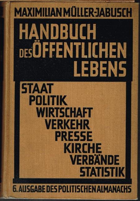 Maximilian Müller-Jabusch (Hrsg.): Handbuch des öffentlichen Lebens. Staat, Politik, Wirtschaft, Verkehr, Presse, Kirche, Verbände, Statistik. 6. Ausgabe des Politischen Almanachs.