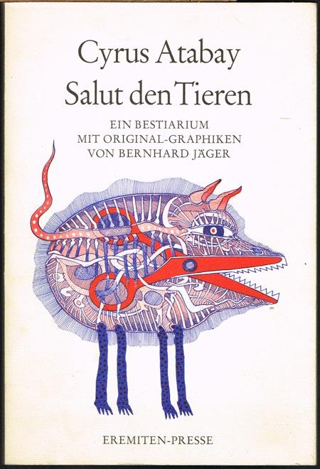Cyrus Atabay: Salut den Tieren. Ein Bestiarium mit Original-Graphiken von Bernhard Jäger.