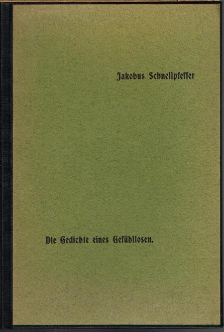 Jacobus [Jakobus] Schnellpfeffer (d.i. Carl Georg von Maassen): Die Gedichte eines Gefühllosen. Als Manuskript für Freunde gedruckt.