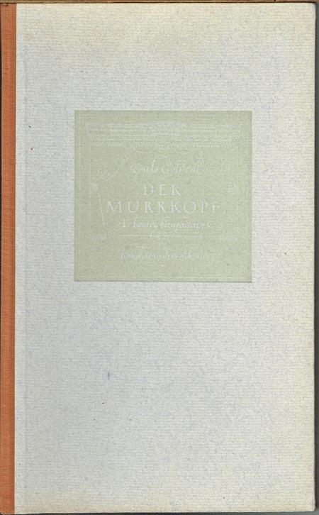 Carlo Goldoni: Der Murrkopf (Le bourru bienfaisant). Komödie in drei Akten unter Berücksichtigung der von Goldoni hrsg. italienischen Fassung aus dem Französischen übersetzt von Werner von der Schulenburg.