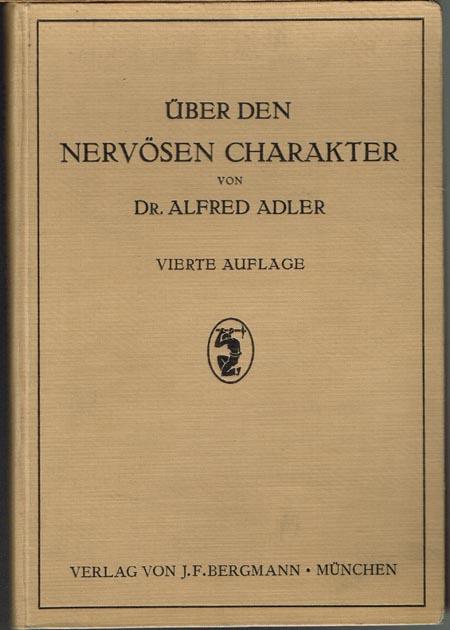 Alfred Adler: Über den nervösen Charakter. Grundzüge einer vergleichenden Individual-Psychologie und Psychotherapie.