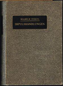 Wilhelm Stekel: Impulshandlungen. (Wandertrieb, Dipsomanie, Kleptomanie, Pyromanie und verwandte Zustände.). Mit 4 Textabbildungen.