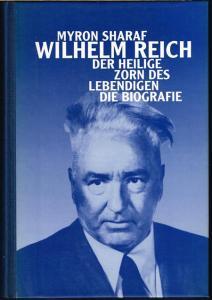 Myron Sharaf: Wilhelm Reich. Der heilige Zorn des Lebendigen. Die Biographie.