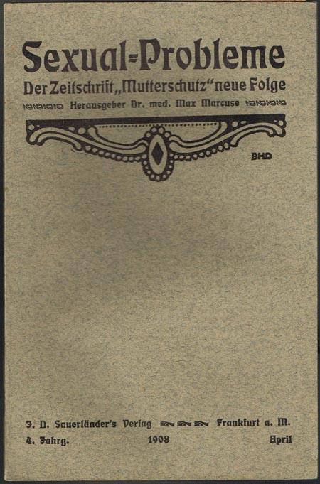 """Sexual-Probleme. Der Zeitschrift """"Mutterschutz"""" neue Folge. Herausgeber Dr. med. Max Marcuse. 4. Jahrgang, April 1908."""