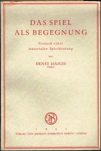 Ernst Haigis: Das Spiel als Begegnung. Versuch einer materialen Spieldeutung.