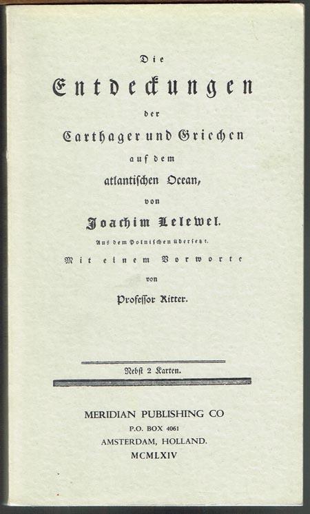 Die Entdeckungen der Carthager und Griechen auf dem atlantischen Ocean, von Joachim Lelewel. Aus dem Polnischen übersetzt. Mit einem Vorworte von Professor Ritter. Nebst 2 Karten.