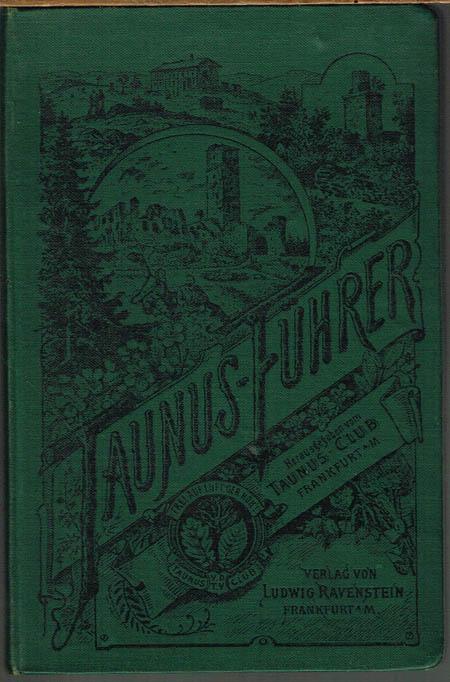 Taunus-Führer. Mit einer Routenkarte, Plänen von der Saalburg, Homburg, der Feste Königstein und Kärtchen von Königstein, sowie einer Tafel Taunus-Ansichten. Herausgegeben vom Taunusclub in Frankfurt am Main.