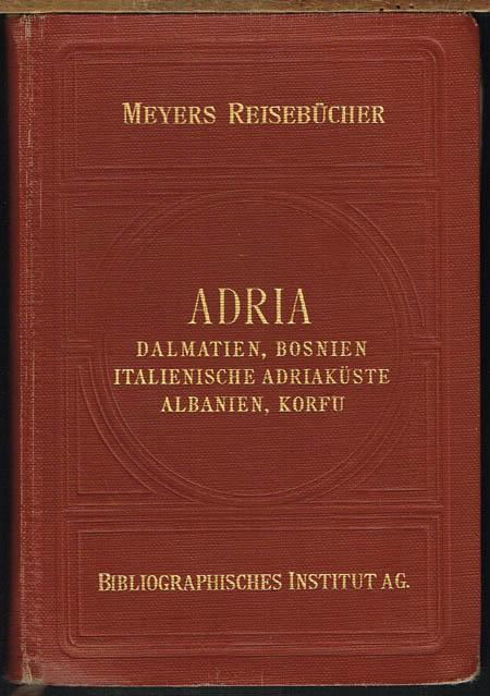 Adria. Dalmatien, Kroatische Küste, Bosnien, Italienische Adriaküste, Albanien, Korfu. Mit 19 Karten, 23 Plänen und 5 Grundrissen.