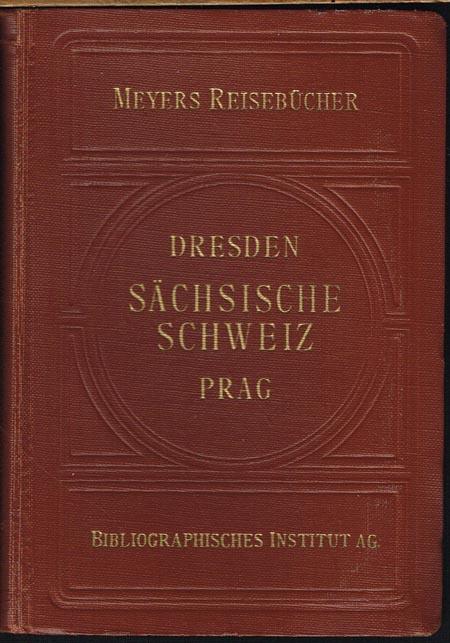 Dresden, Sächsische Schweiz, Böhmische Schweiz, Östliches Erzgebirge, Böhmisches Mittelgebirge, Prag. Mit 12 Karten, 7 Plänen, 7 Grundrissen und 4 Rundsichten.