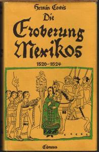 Hernán Cortés. Die Eroberung Mexikos. Eigenhändige Berichte an Kaiser Karl V. 1520-1524. Neu herausgegeben und bearbeitet von Hermann Homann. Mit 28 zeitgenössischen Darstellungen und einer Karte.