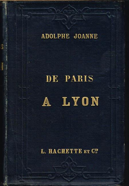 Adolphe Joanne: De Paris a Lyon. Contenant une Carte et deux Plans et 100 Vignettes dessinées d'après nature par Hubert Clerget, Lancelot et Thérond.